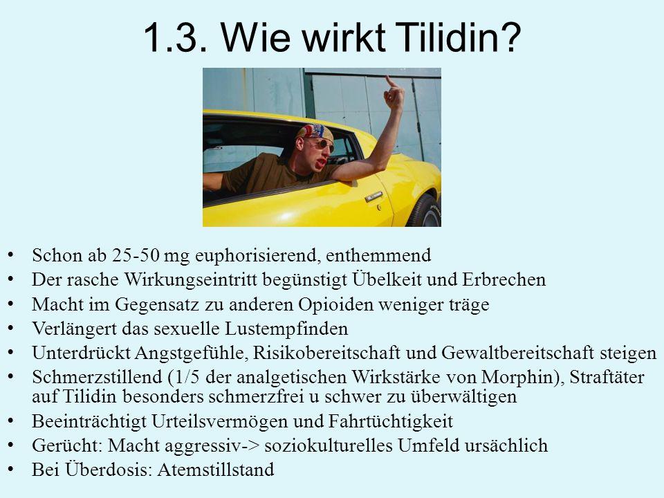 1.3. Wie wirkt Tilidin? Schon ab 25-50 mg euphorisierend, enthemmend Der rasche Wirkungseintritt begünstigt Übelkeit und Erbrechen Macht im Gegensatz