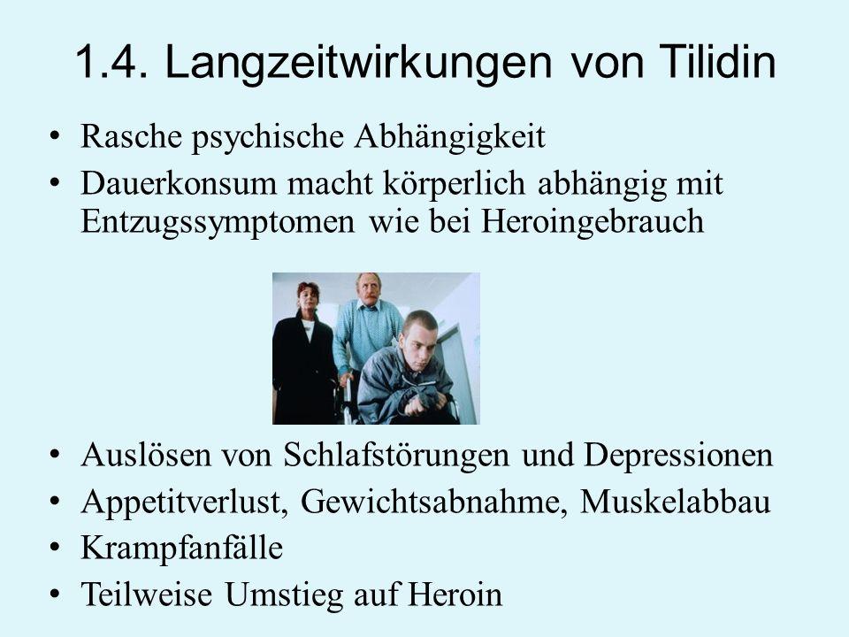 1.4. Langzeitwirkungen von Tilidin Rasche psychische Abhängigkeit Dauerkonsum macht körperlich abhängig mit Entzugssymptomen wie bei Heroingebrauch Au