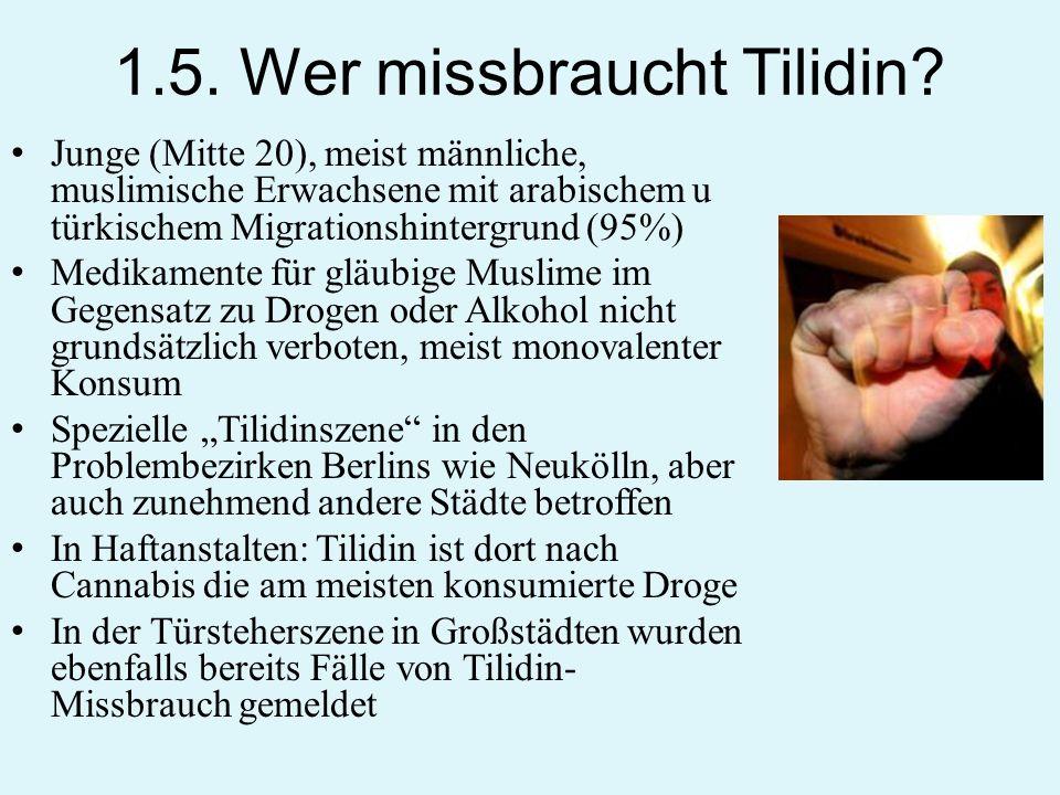 1.5. Wer missbraucht Tilidin? Junge (Mitte 20), meist männliche, muslimische Erwachsene mit arabischem u türkischem Migrationshintergrund (95%) Medika
