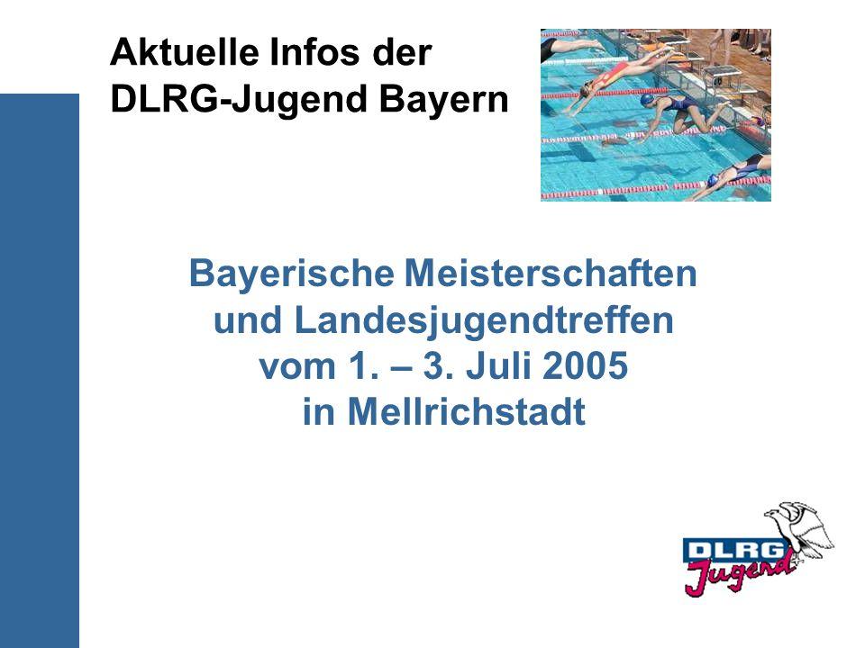 Aktuelle Infos der DLRG-Jugend Bayern Bayerische Meisterschaften und Landesjugendtreffen vom 1. – 3. Juli 2005 in Mellrichstadt