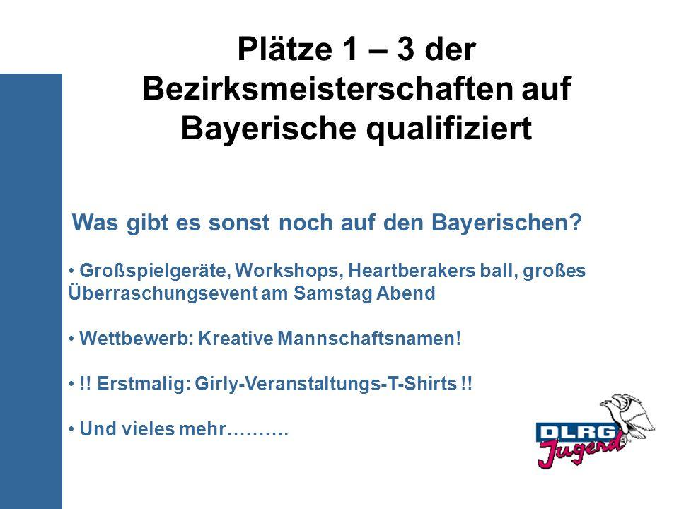 Plätze 1 – 3 der Bezirksmeisterschaften auf Bayerische qualifiziert Was gibt es sonst noch auf den Bayerischen? Großspielgeräte, Workshops, Heartberak