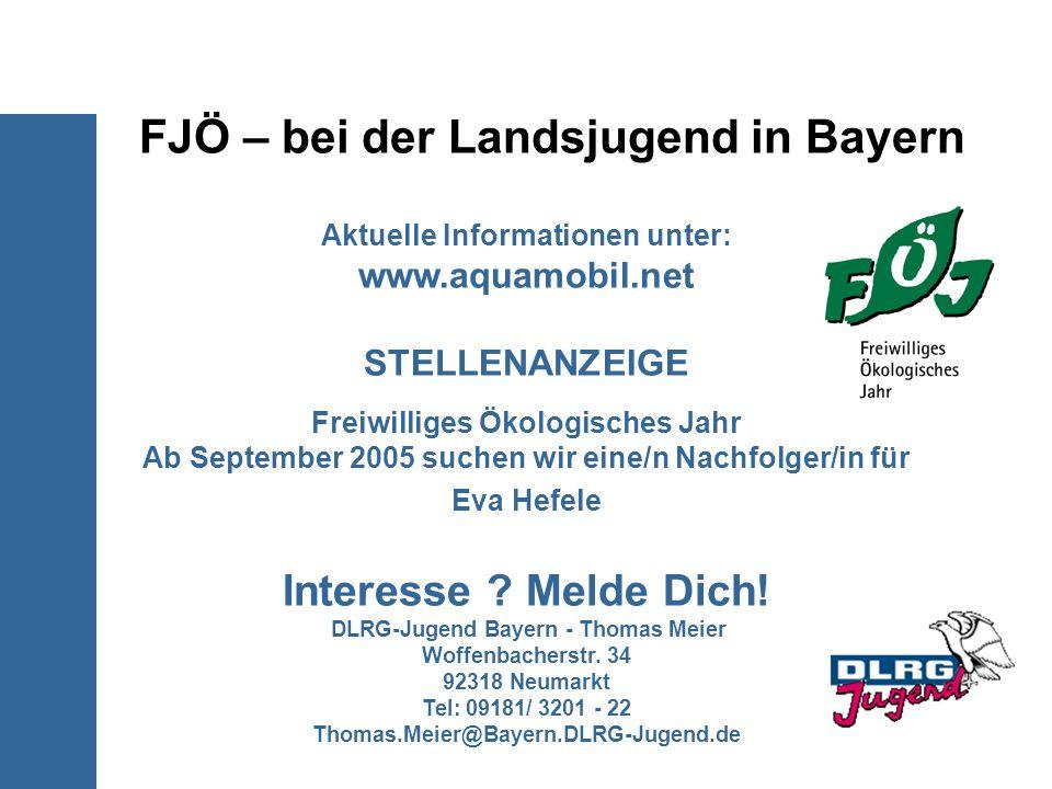 FJÖ – bei der Landsjugend in Bayern Aktuelle Informationen unter: www.aquamobil.net STELLENANZEIGE Freiwilliges Ökologisches Jahr Ab September 2005 su