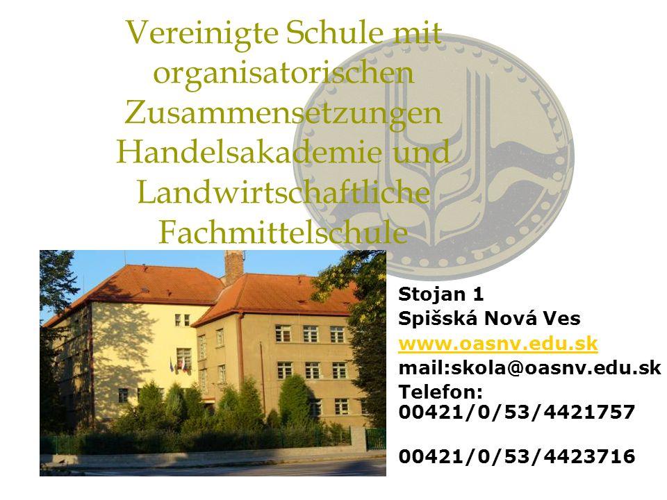 Vereinigte Schule mit organisatorischen Zusammensetzungen Handelsakademie und Landwirtschaftliche Fachmittelschule Stojan 1 Spišská Nová Ves www.oasnv.edu.sk mail:skola@oasnv.edu.sk Telefon: 00421/0/53/4421757 00421/0/53/4423716