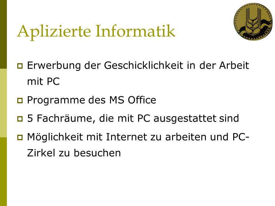 Aplizierte Informatik Erwerbung der Geschicklichkeit in der Arbeit mit PC Programme des MS Office 5 Fachräume, die mit PC ausgestattet sind Möglichkeit mit Internet zu arbeiten und PC- Zirkel zu besuchen
