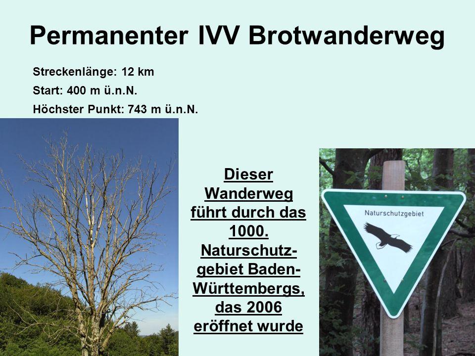 Permanenter IVV Brotwanderweg Streckenlänge: 12 km Höchster Punkt: 743 m ü.n.N. Dieser Wanderweg führt durch das 1000. Naturschutz- gebiet Baden- Würt
