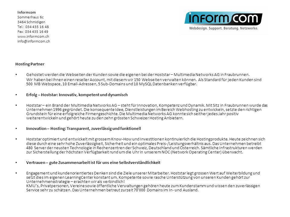 Hosting Partner Gehostet werden die Webseiten der Kunden sowie die eigenen bei der Hoststar – Multimedia Networks AG in Fraubrunnen. Wir haben bei Ihn