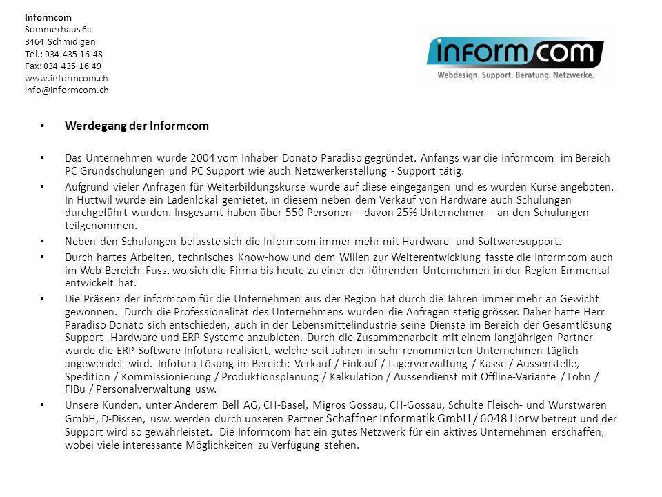 Werdegang der Informcom Das Unternehmen wurde 2004 vom Inhaber Donato Paradiso gegründet. Anfangs war die Informcom im Bereich PC Grundschulungen und