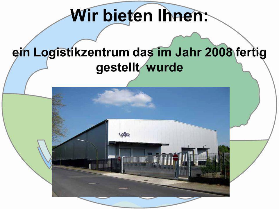 Wir bieten Ihnen: ein Logistikzentrum das im Jahr 2008 fertig gestellt wurde