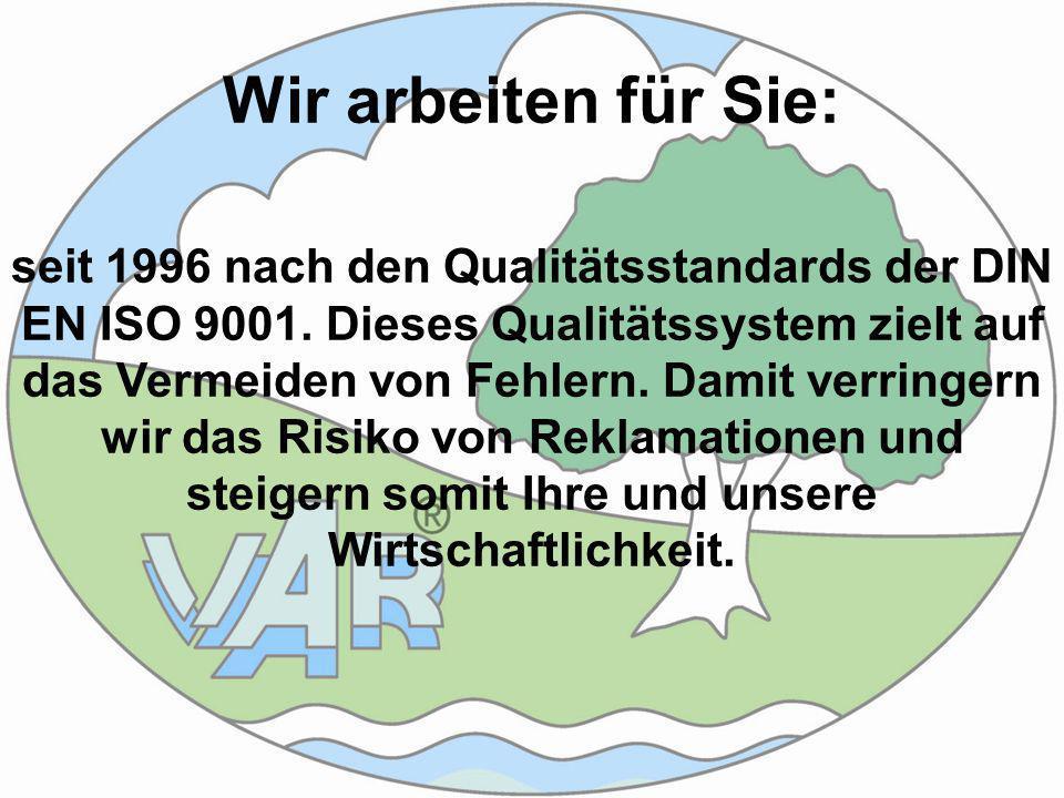 Wir arbeiten für Sie: seit 1996 nach den Qualitätsstandards der DIN EN ISO 9001.