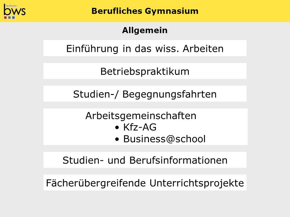 Einführung in das wiss. Arbeiten Berufliches Gymnasium Arbeitsgemeinschaften Kfz-AG Business@school Betriebspraktikum Studien-/ Begegnungsfahrten Stud