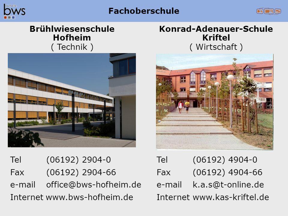 Tel(06192) 2904-0 Fax(06192) 2904-66 e-mailoffice@bws-hofheim.de Internet www.bws-hofheim.de Tel(06192) 4904-0 Fax(06192) 4904-66 e-mailk.a.s@t-online.de Internetwww.kas-kriftel.de Konrad-Adenauer-Schule Kriftel ( Wirtschaft ) Brühlwiesenschule Hofheim ( Technik ) Fachoberschule