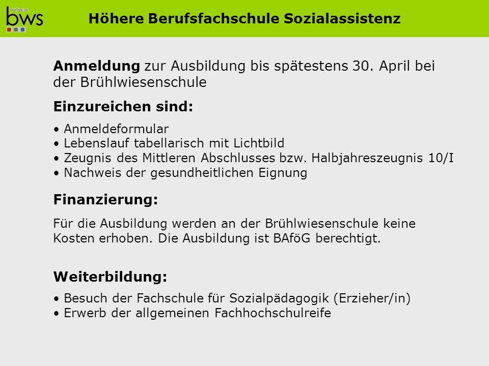 Anmeldung zur Ausbildung bis spätestens 30. April bei der Brühlwiesenschule Einzureichen sind: Anmeldeformular Lebenslauf tabellarisch mit Lichtbild Z