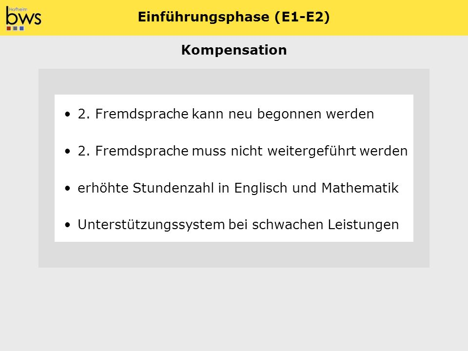 Einführungsphase (E1-E2) 2. Fremdsprache kann neu begonnen werden Kompensation Unterstützungssystem bei schwachen Leistungen 2. Fremdsprache muss nich