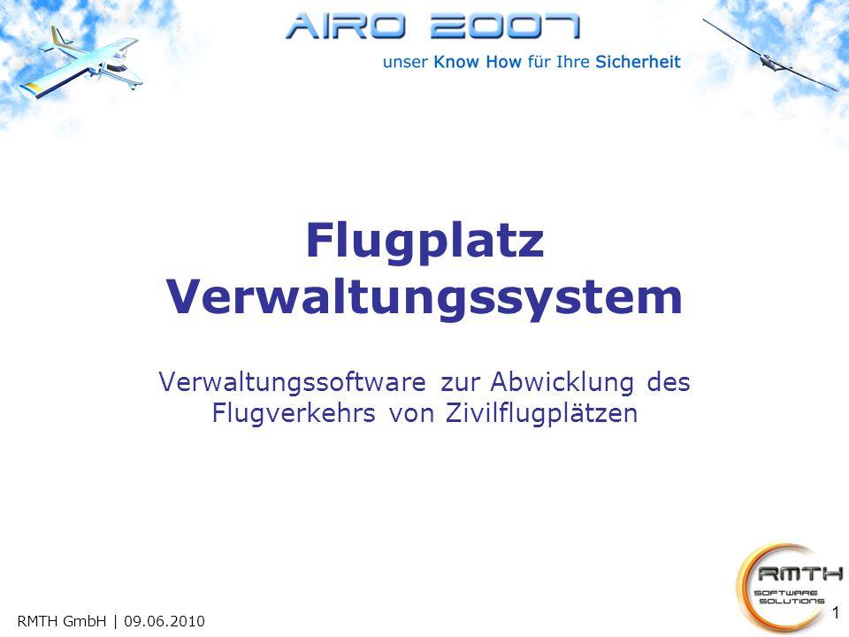 1 Flugplatz Verwaltungssystem Verwaltungssoftware zur Abwicklung des Flugverkehrs von Zivilflugplätzen RMTH GmbH | 09.06.2010