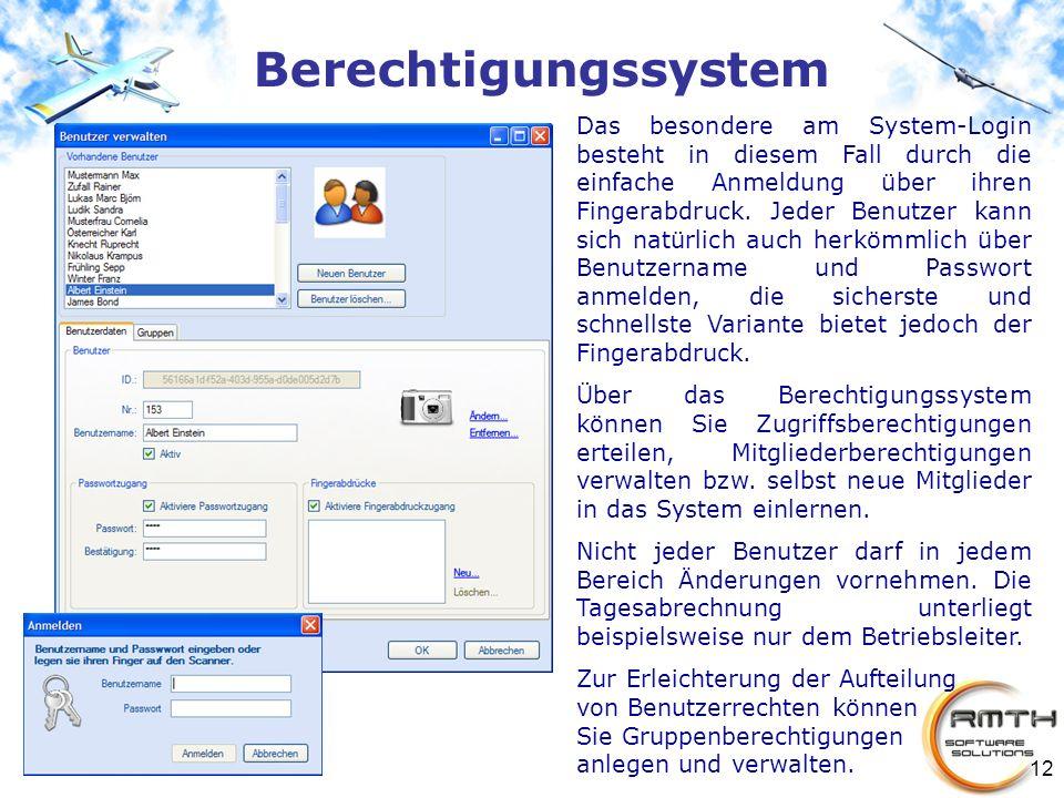 12 Berechtigungssystem Das besondere am System-Login besteht in diesem Fall durch die einfache Anmeldung über ihren Fingerabdruck. Jeder Benutzer kann