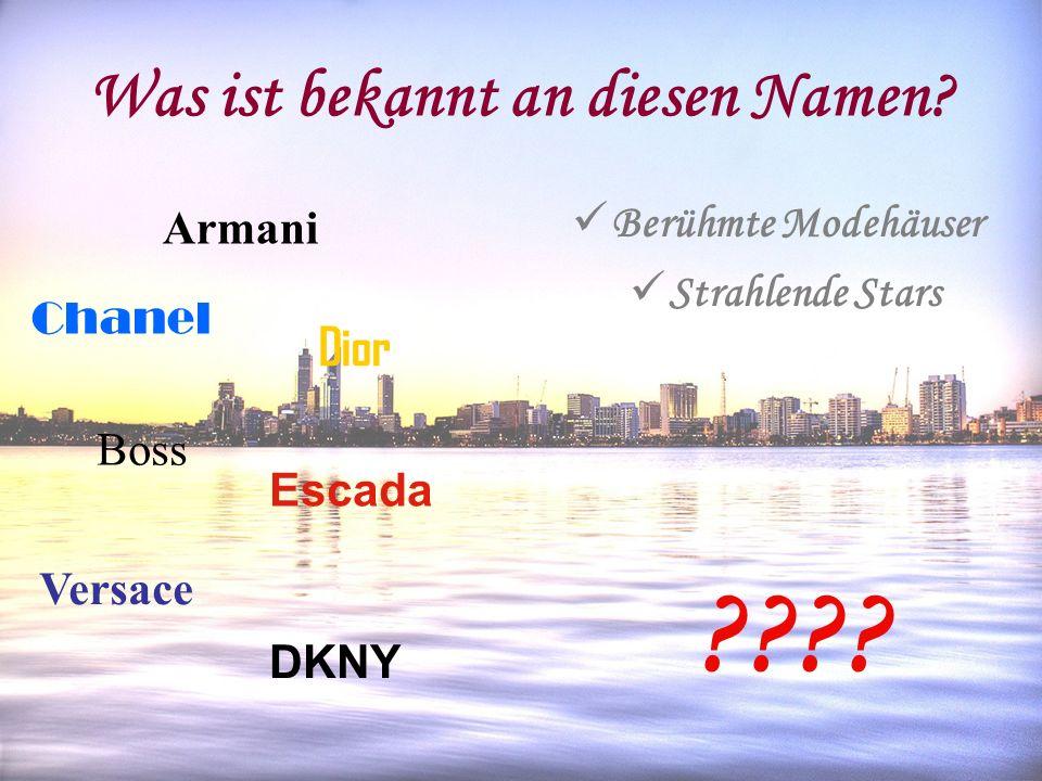 Was ist bekannt an diesen Namen? Armani Boss Dior Escada Versace DKNY Chanel Berühmte Modehäuser Strahlende Stars ????