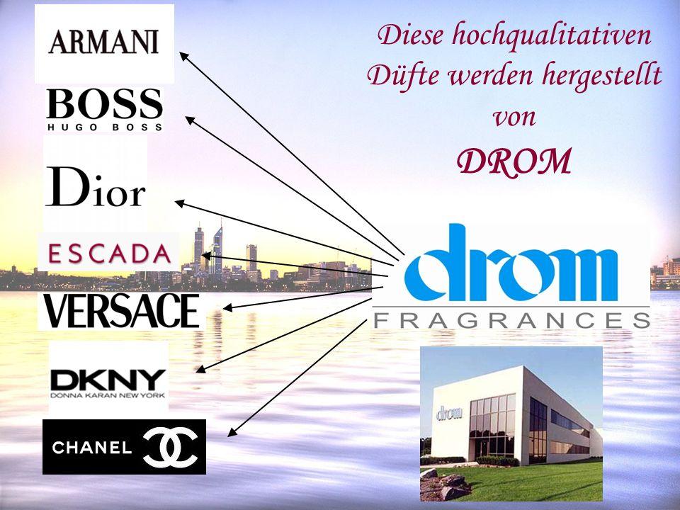 Diese hochqualitativen Düfte werden hergestellt von DROM