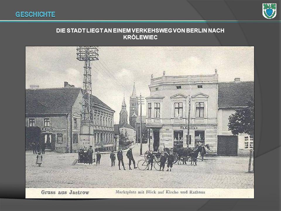DIE STADT LIEGT AN EINEM VERKEHSWEG VON BERLIN NACH KRÓLEWIEC