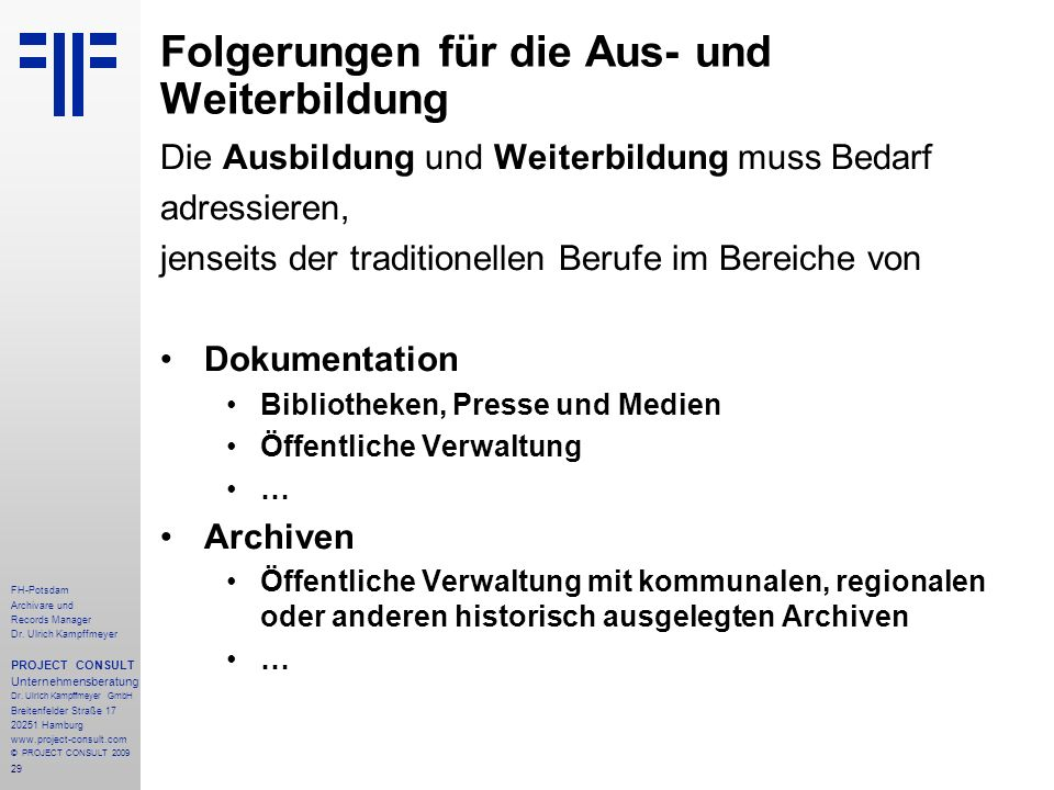 29 FH-Potsdam Archivare und Records Manager Dr. Ulrich Kampffmeyer PROJECT CONSULT Unternehmensberatung Dr. Ulrich Kampffmeyer GmbH Breitenfelder Stra