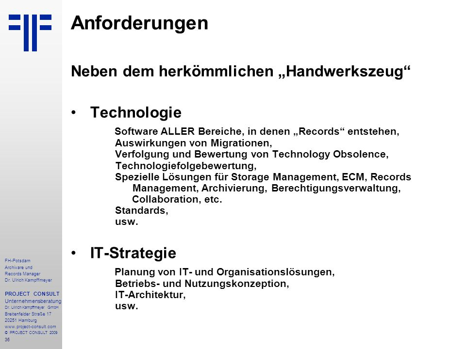 36 FH-Potsdam Archivare und Records Manager Dr. Ulrich Kampffmeyer PROJECT CONSULT Unternehmensberatung Dr. Ulrich Kampffmeyer GmbH Breitenfelder Stra