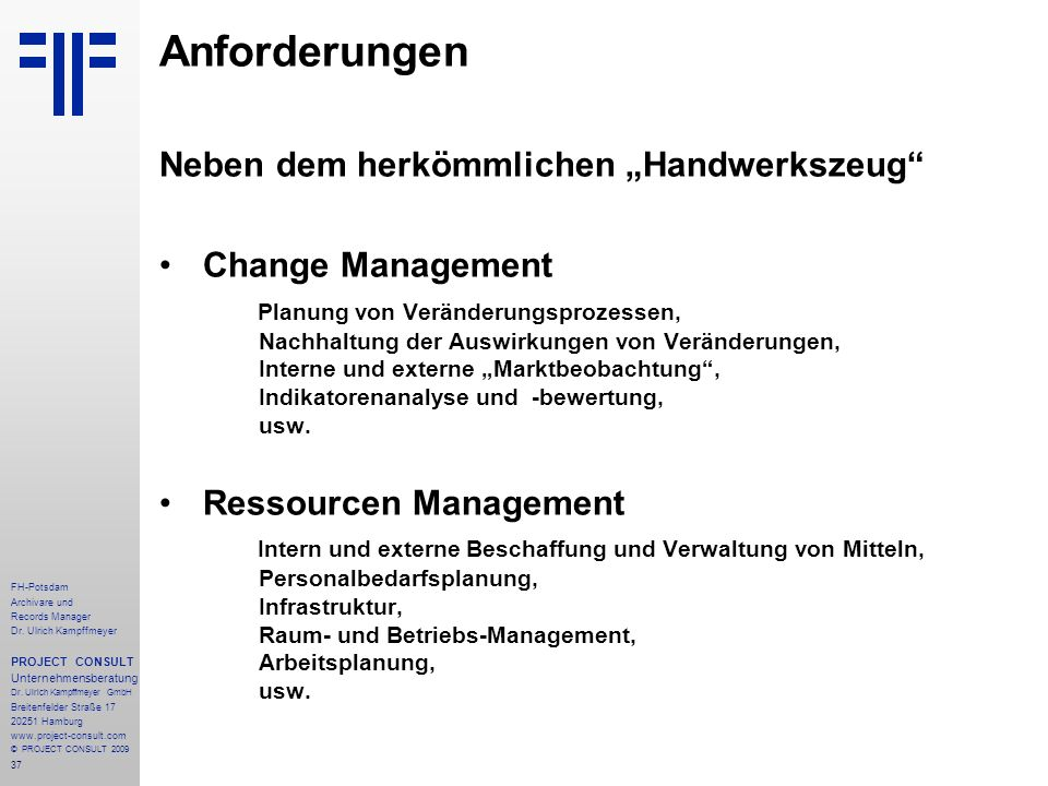 37 FH-Potsdam Archivare und Records Manager Dr. Ulrich Kampffmeyer PROJECT CONSULT Unternehmensberatung Dr. Ulrich Kampffmeyer GmbH Breitenfelder Stra