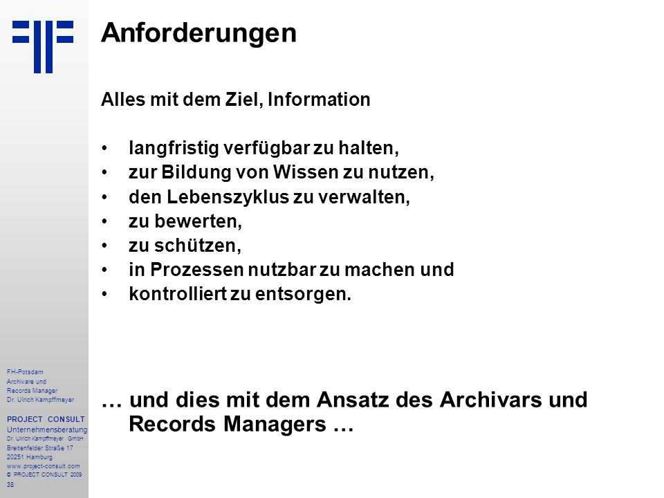 38 FH-Potsdam Archivare und Records Manager Dr. Ulrich Kampffmeyer PROJECT CONSULT Unternehmensberatung Dr. Ulrich Kampffmeyer GmbH Breitenfelder Stra