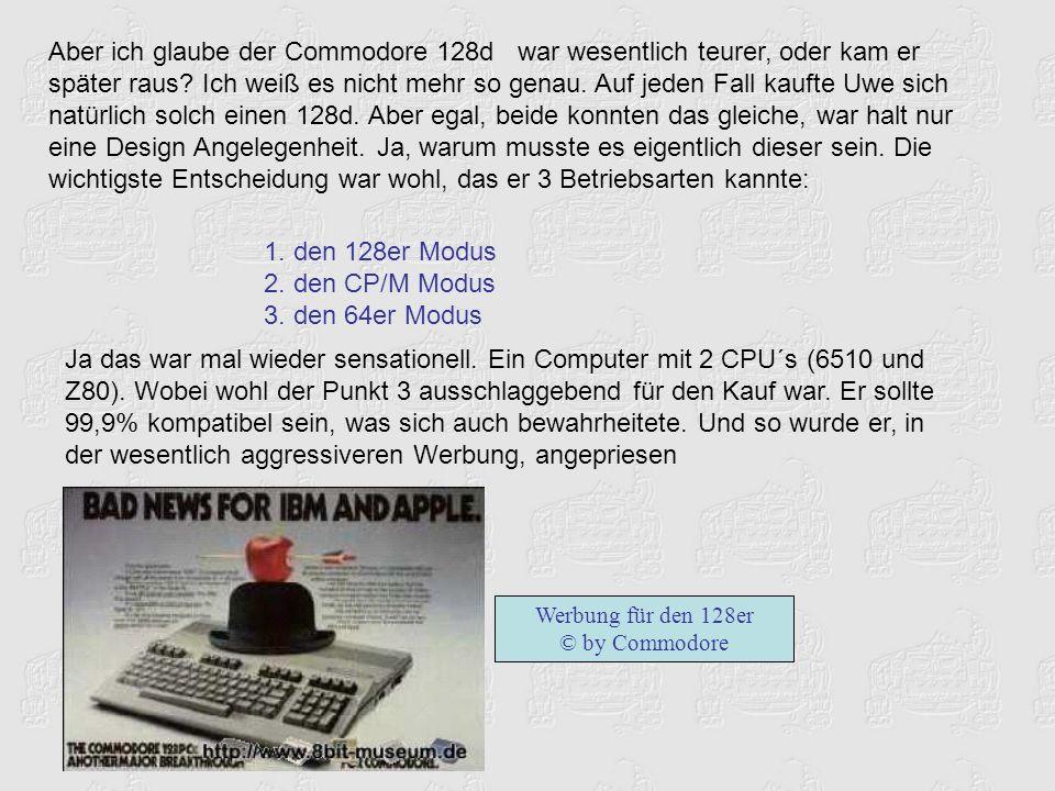 Aber ich glaube der Commodore 128d war wesentlich teurer, oder kam er später raus.