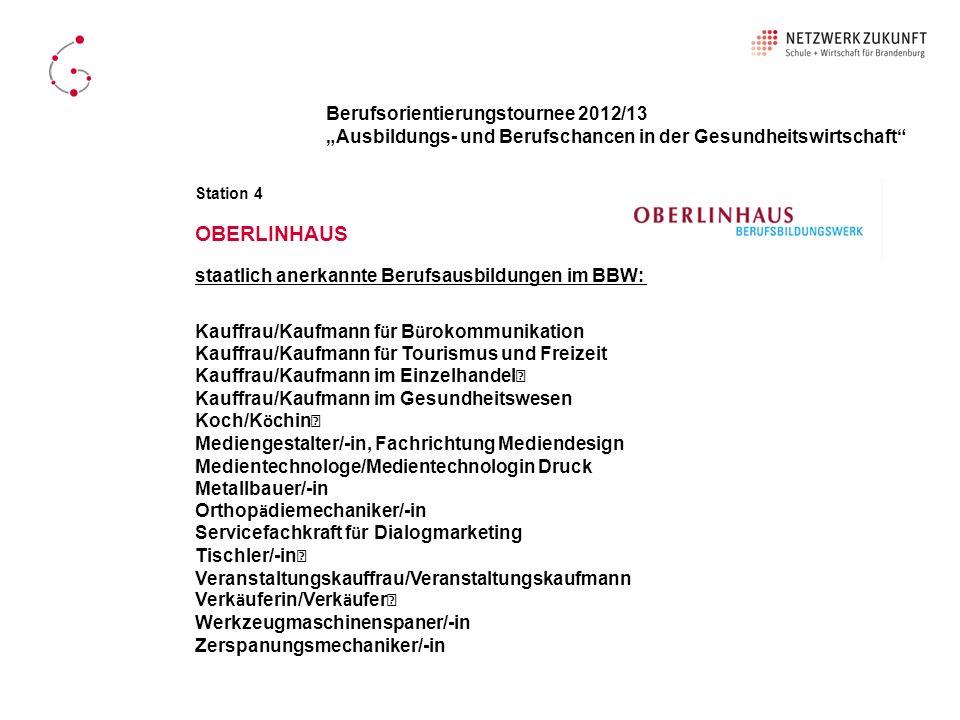 OBERLINHAUS Berufsorientierungstournee 2012/13 Ausbildungs- und Berufschancen in der Gesundheitswirtschaft Station 4 staatlich anerkannte Berufsausbil
