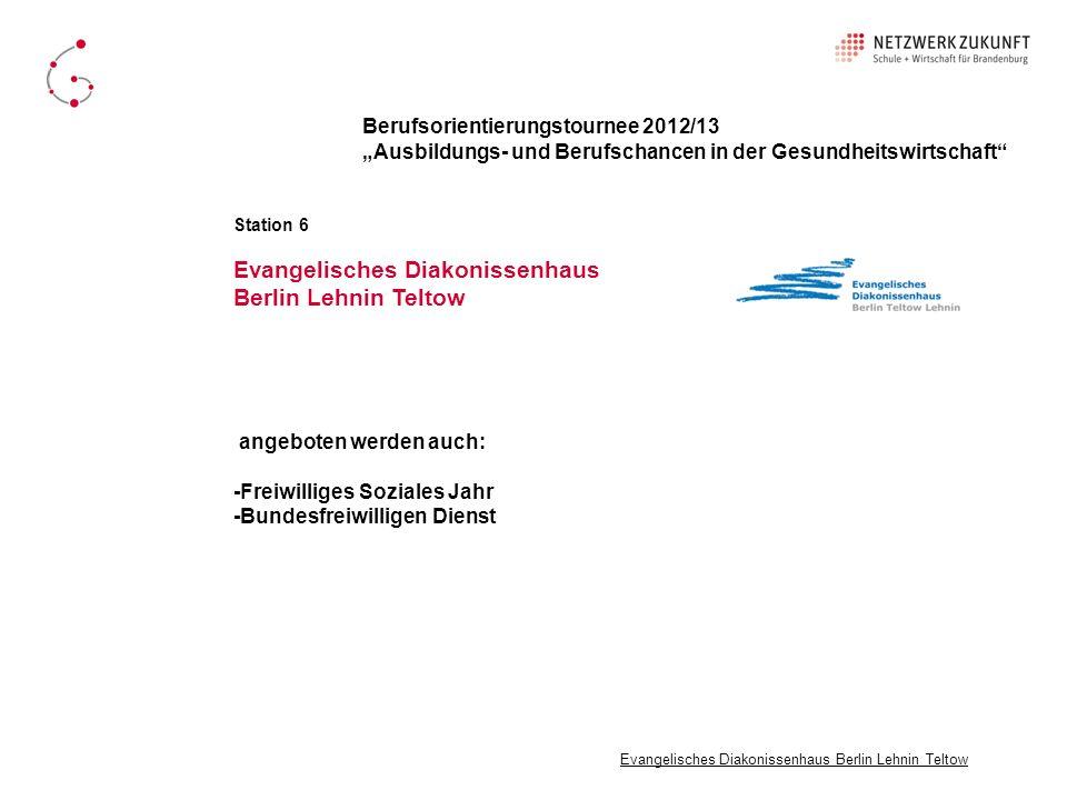 angeboten werden auch: -Freiwilliges Soziales Jahr -Bundesfreiwilligen Dienst Evangelisches Diakonissenhaus Berlin Lehnin Teltow Berufsorientierungsto