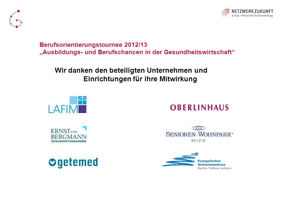 Wir danken den beteiligten Unternehmen und Einrichtungen für ihre Mitwirkung Berufsorientierungstournee 2012/13 Ausbildungs- und Berufschancen in der