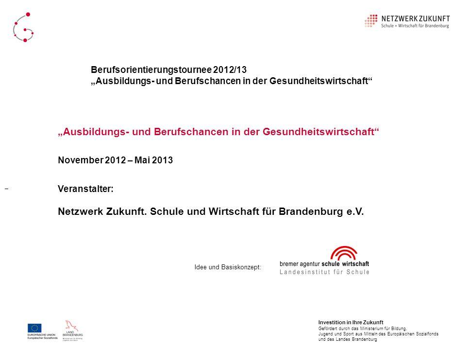 Berufsorientierungstournee 2012/13 Ausbildungs- und Berufschancen in der Gesundheitswirtschaft Ausbildungs- und Berufschancen in der Gesundheitswirtsc