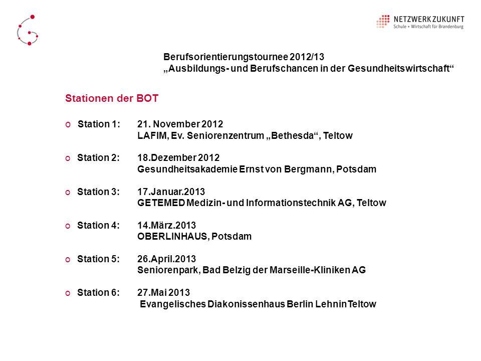Stationen der BOT o Station 1: 21. November 2012 LAFIM, Ev. Seniorenzentrum Bethesda, Teltow o Station 2: 18.Dezember 2012 Gesundheitsakademie Ernst v