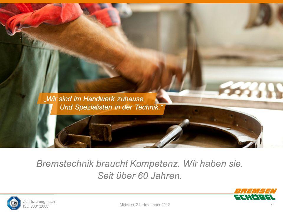 1 Mittwich, 21. November 2012 Zertifizierung nach ISO 9001:2008 Bremstechnik braucht Kompetenz. Wir haben sie. Seit über 60 Jahren. Wir sind im Handwe
