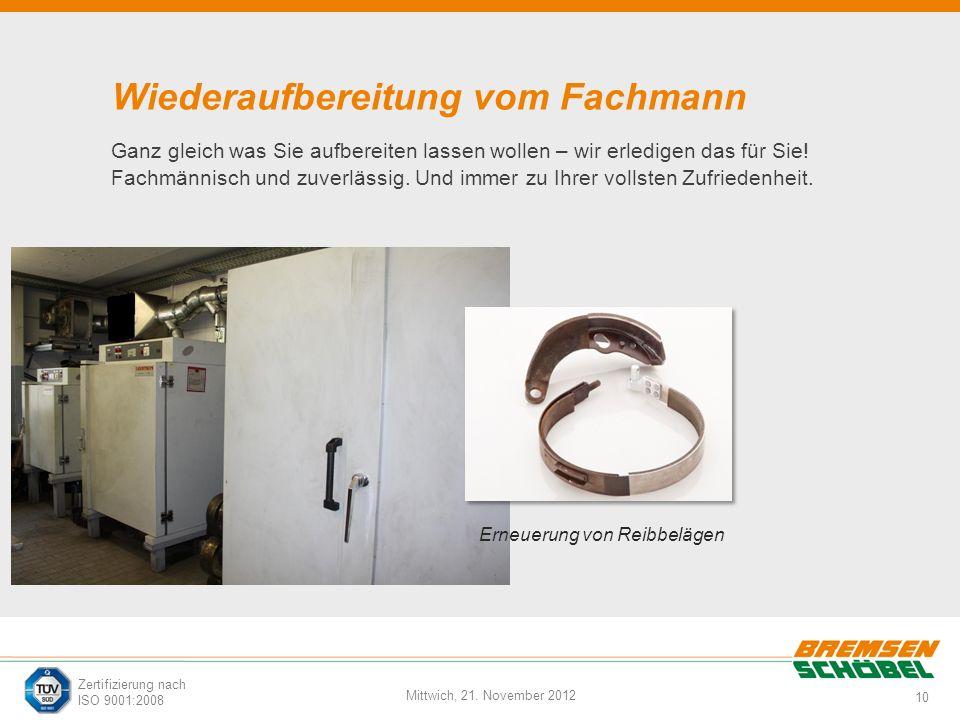 10 Mittwich, 21. November 2012 Zertifizierung nach ISO 9001:2008 Wiederaufbereitung vom Fachmann Ganz gleich was Sie aufbereiten lassen wollen – wir e