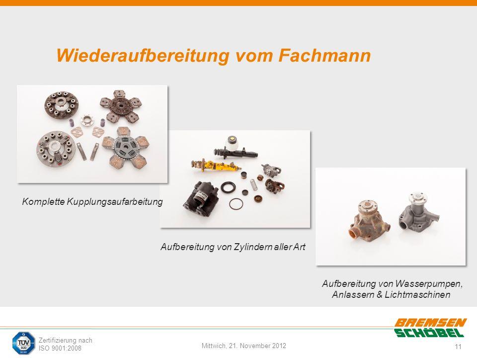 11 Mittwich, 21. November 2012 Zertifizierung nach ISO 9001:2008 Wiederaufbereitung vom Fachmann Aufbereitung von Zylindern aller Art Komplette Kupplu