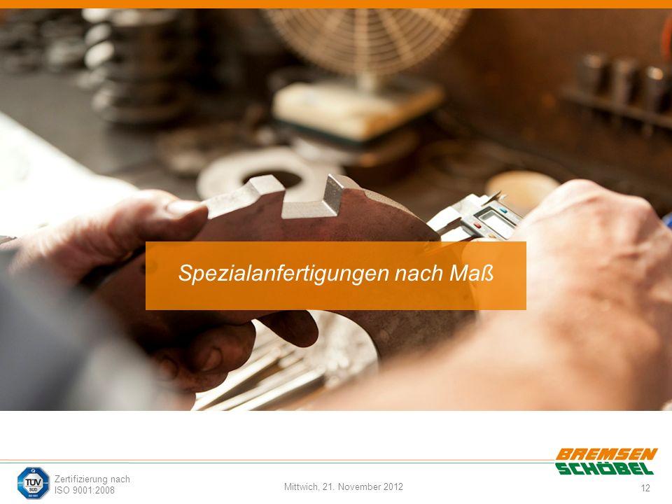 12 Mittwich, 21. November 2012 Zertifizierung nach ISO 9001:2008 Spezialanfertigungen nach Maß