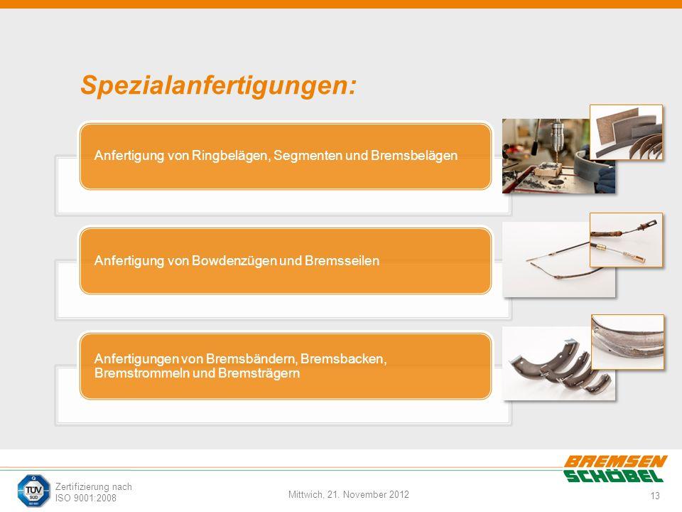 13 Mittwich, 21. November 2012 Zertifizierung nach ISO 9001:2008 Spezialanfertigungen: