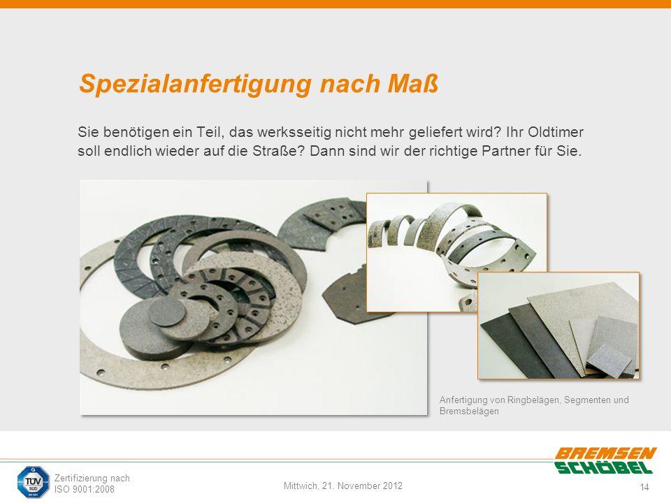 14 Mittwich, 21. November 2012 Zertifizierung nach ISO 9001:2008 Spezialanfertigung nach Maß Sie benötigen ein Teil, das werksseitig nicht mehr gelief