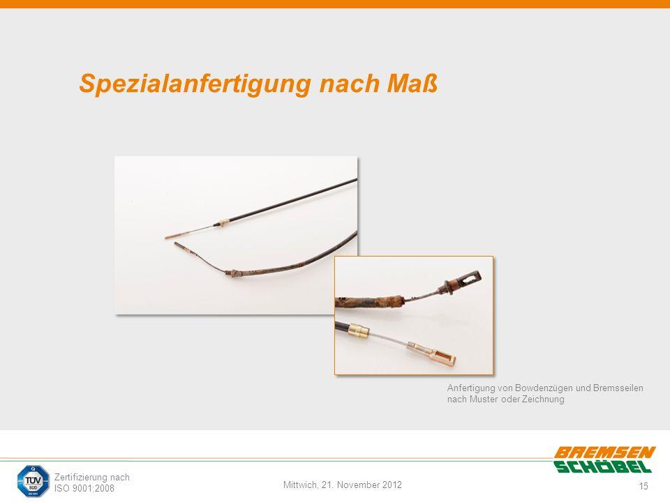 15 Mittwich, 21. November 2012 Zertifizierung nach ISO 9001:2008 Spezialanfertigung nach Maß Anfertigung von Bowdenzügen und Bremsseilen nach Muster o