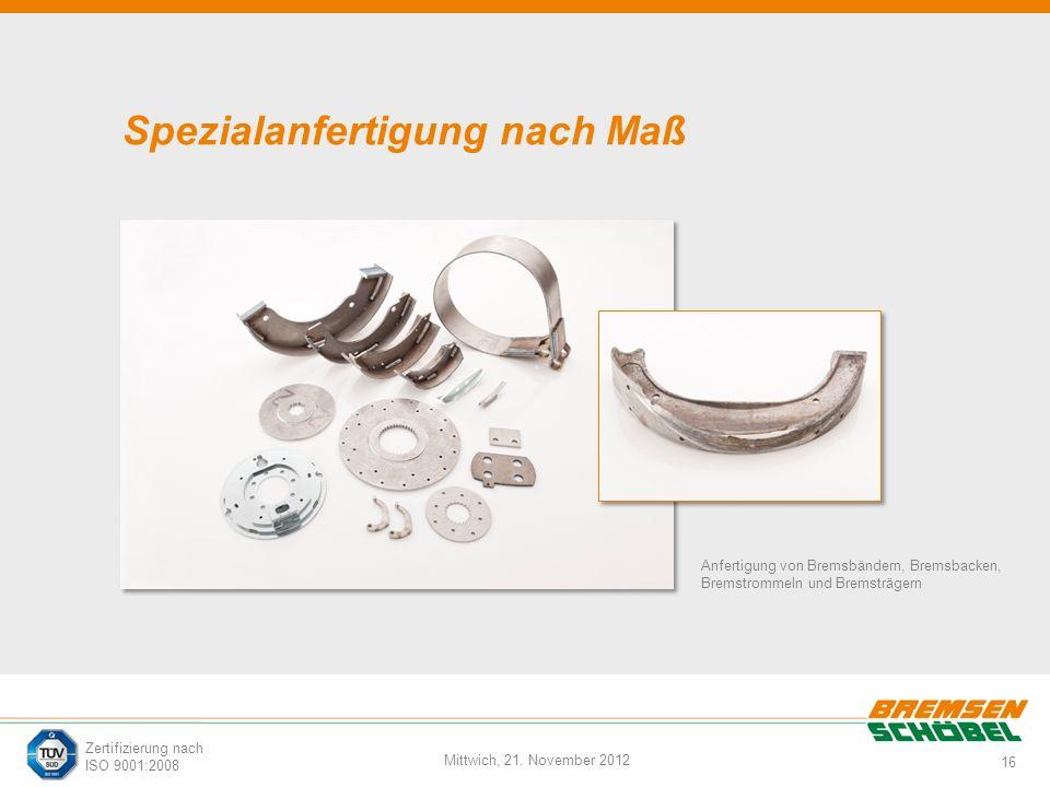 16 Mittwich, 21. November 2012 Zertifizierung nach ISO 9001:2008 Spezialanfertigung nach Maß Anfertigung von Bremsbändern, Bremsbacken, Bremstrommeln