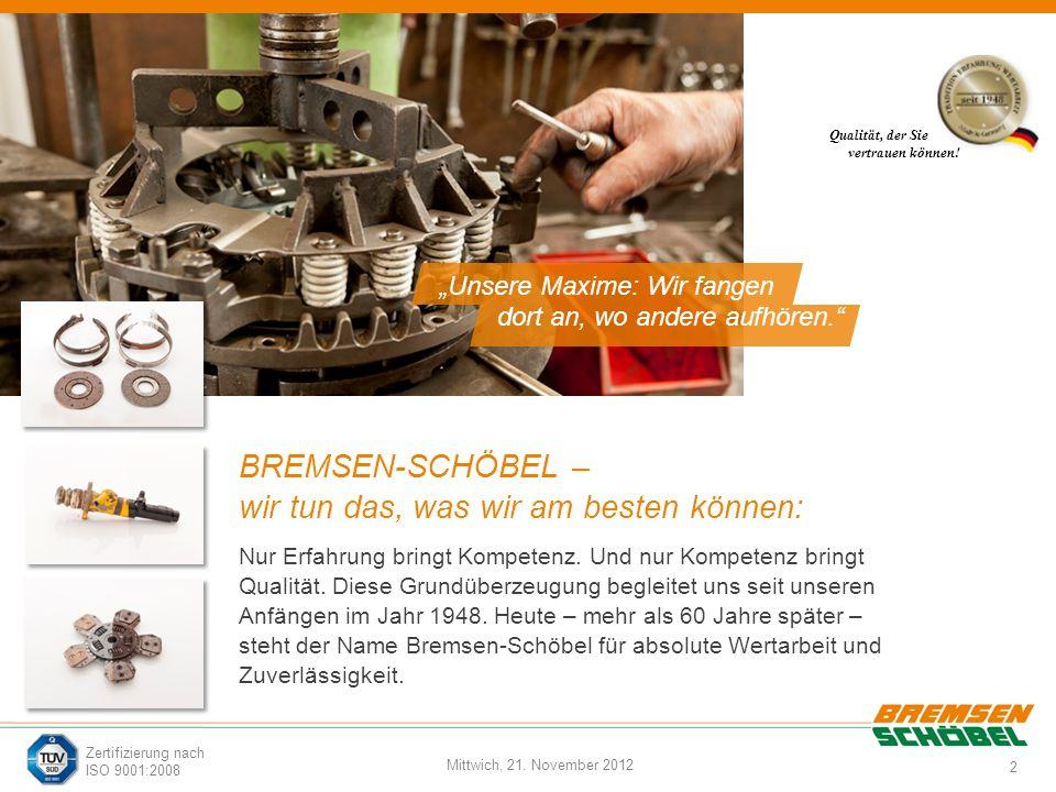 2 Mittwich, 21. November 2012 Zertifizierung nach ISO 9001:2008 BREMSEN-SCHÖBEL – wir tun das, was wir am besten können: Nur Erfahrung bringt Kompeten