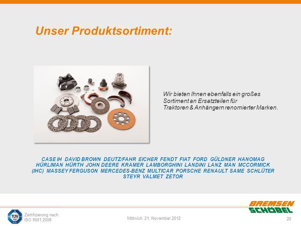 20 Mittwich, 21. November 2012 Zertifizierung nach ISO 9001:2008 Unser Produktsortiment: Ersatzteile für Pkw-Anhänger CASE IH DAVID BROWN DEUTZ/FAHR E