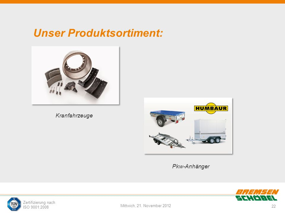 22 Mittwich, 21. November 2012 Zertifizierung nach ISO 9001:2008 Unser Produktsortiment: Kranfahrzeuge Pkw-Anhänger
