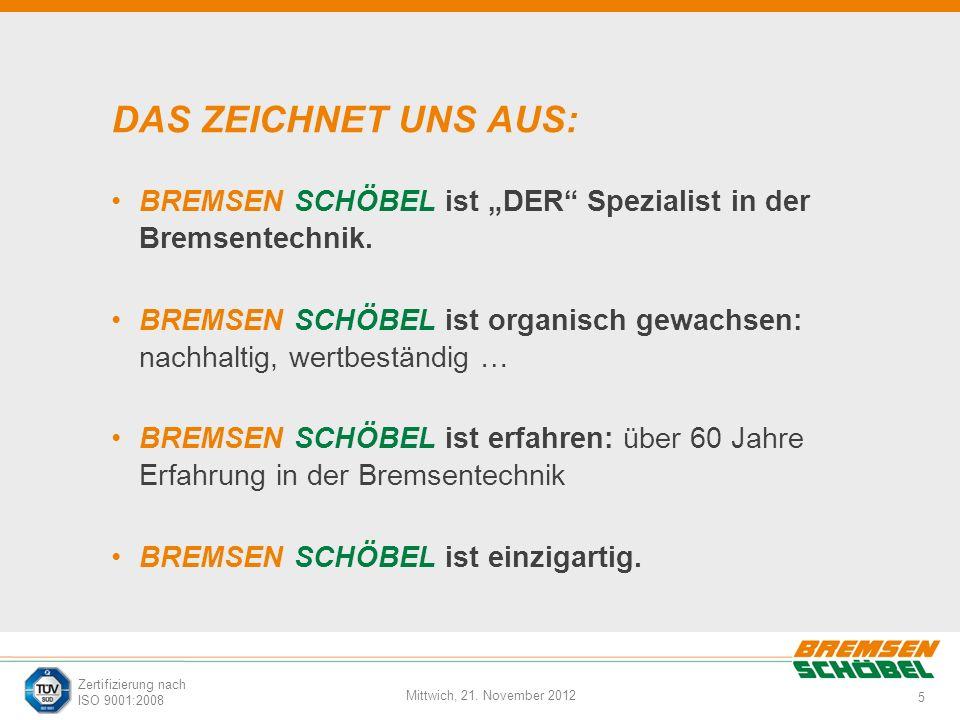 5 Mittwich, 21. November 2012 Zertifizierung nach ISO 9001:2008 DAS ZEICHNET UNS AUS: BREMSEN SCHÖBEL ist DER Spezialist in der Bremsentechnik. BREMSE