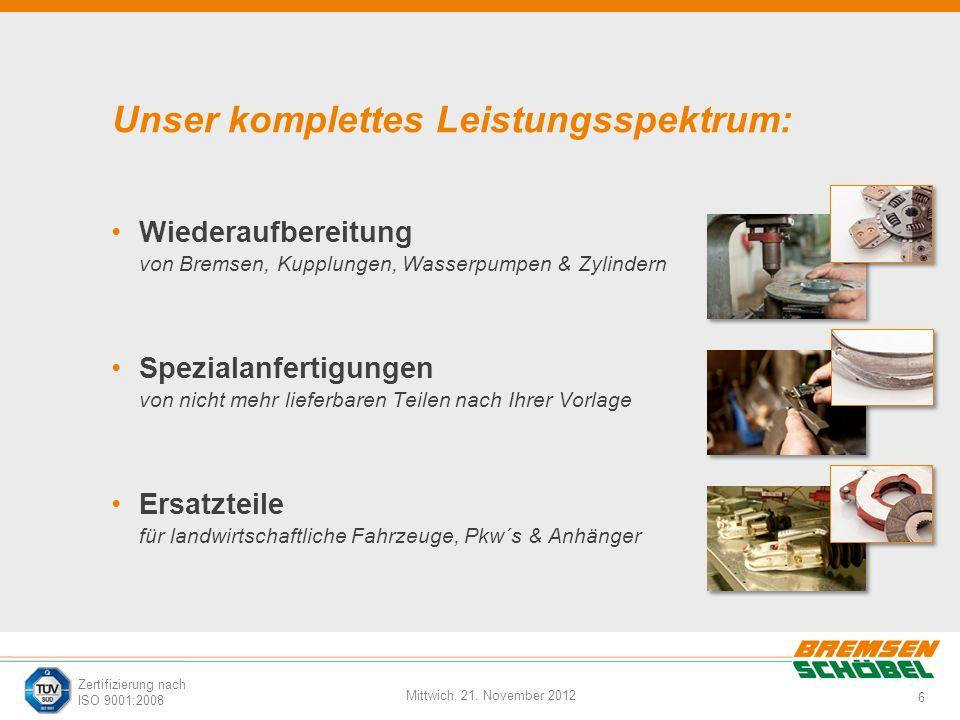 6 Mittwich, 21. November 2012 Zertifizierung nach ISO 9001:2008 Unser komplettes Leistungsspektrum: Wiederaufbereitung von Bremsen, Kupplungen, Wasser