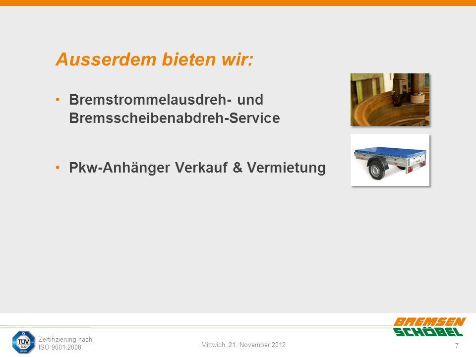 7 Mittwich, 21. November 2012 Zertifizierung nach ISO 9001:2008 Ausserdem bieten wir: Bremstrommelausdreh- und Bremsscheibenabdreh-Service Pkw-Anhänge