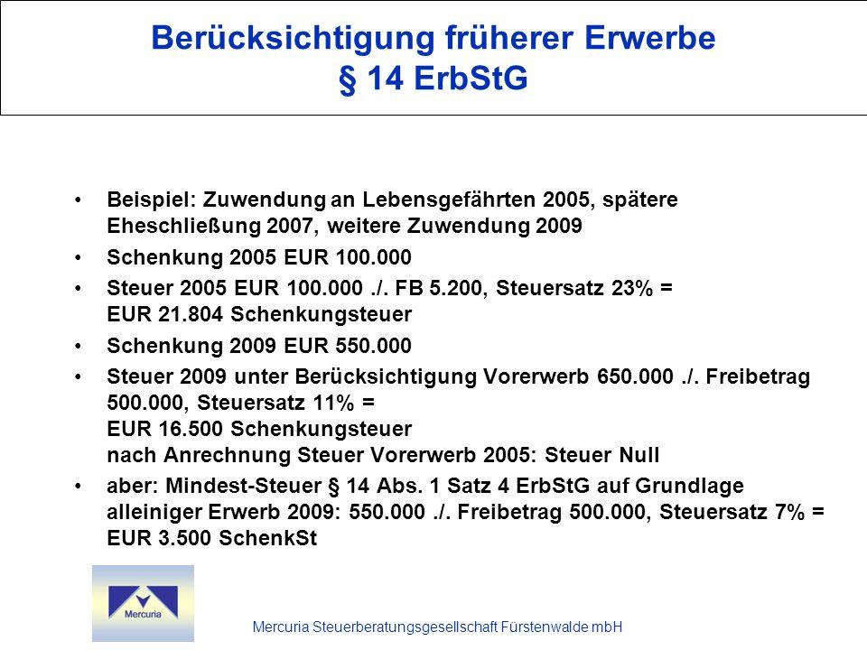 Mercuria Steuerberatungsgesellschaft Fürstenwalde mbH Berücksichtigung früherer Erwerbe § 14 ErbStG Beispiel: Zuwendung an Lebensgefährten 2005, späte