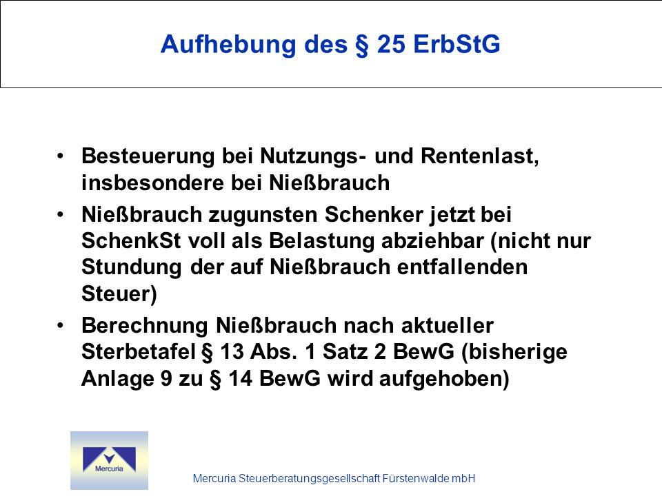 Mercuria Steuerberatungsgesellschaft Fürstenwalde mbH Aufhebung des § 25 ErbStG Besteuerung bei Nutzungs- und Rentenlast, insbesondere bei Nießbrauch