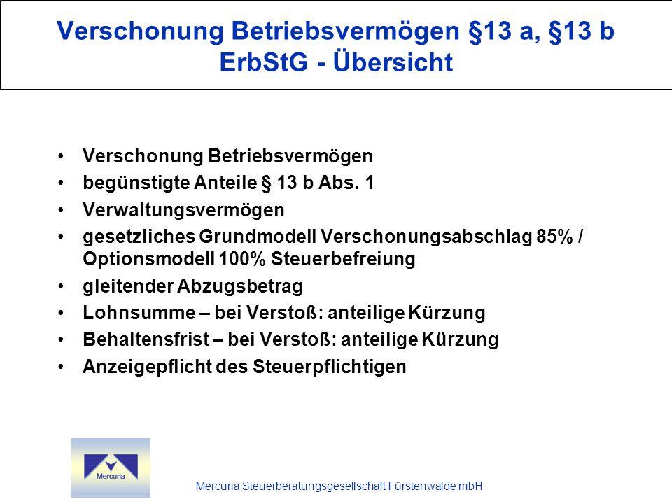 Mercuria Steuerberatungsgesellschaft Fürstenwalde mbH Tarifbegrenzung § 19 a Erwerb begünstigten Vermögens durch Erwerber der Steuerklassen II und III: Tarifbegrenzung, allerdings nur für 15% (nicht für Teil, der unter Verschonungsabschlag 85% fällt) Entlastungsbetrag voll, nicht nur 88% Wegfall mit Wirkung für Vergangenheit, wenn Verstoß gegen Behaltefrist (7 bzw.