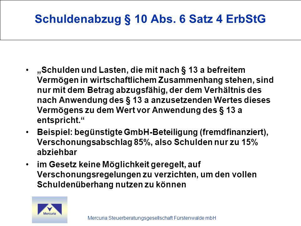 Mercuria Steuerberatungsgesellschaft Fürstenwalde mbH Schuldenabzug § 10 Abs. 6 Satz 4 ErbStG Schulden und Lasten, die mit nach § 13 a befreitem Vermö